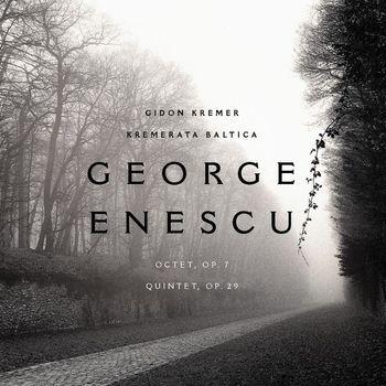 Kremerata Baltica, Gidon Kremer - George Enescu: Octet, op. 7; Quintet in A minor, op. 29