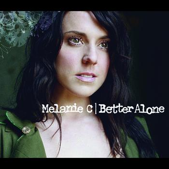Melanie C - Better Alone
