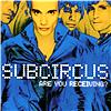 Subcircus - Are You Receiving?