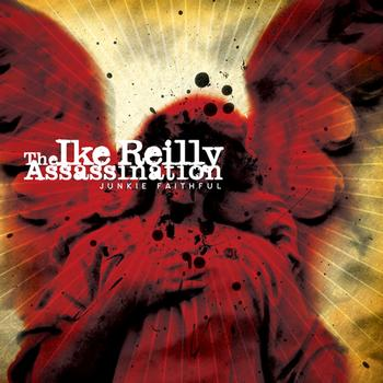 The Ike Reilly Assassination - Junkie Faithful