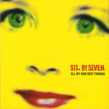 Six by Seven - All My New Best Friends