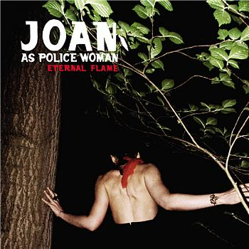 Joan As Police Woman - Eternal Flame