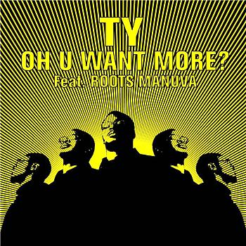 Ty - Oh U Want More? Feat. Roots Manuva