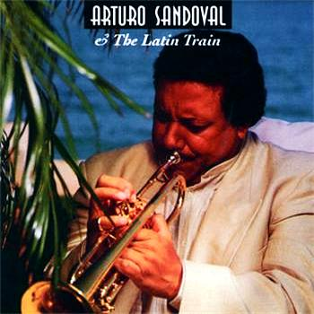 Arturo Sandoval - Arturo Sandoval & The Latin Train