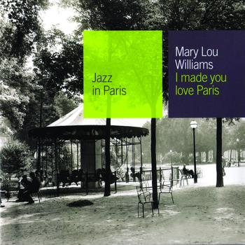 Mary Lou Williams - I Made You Love Paris