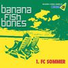 Bananafishbones - 1. FC Sommer