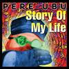 Pere Ubu - Story Of My Life (Expanded)