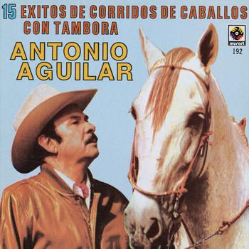 Antonio Aguilar - 15 Corridos De Caballos - Antonio Aguilar