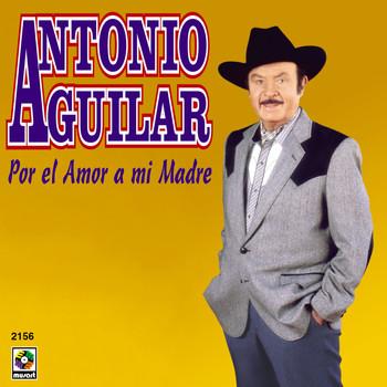 Antonio Aguilar - Por El Amor A Mi Madre