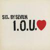 Six by Seven - I O U Love