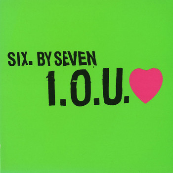 Six by Seven - I O U Love
