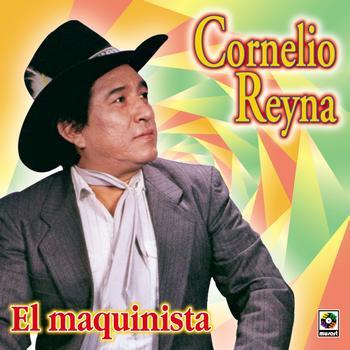 Cornelio Reyna - El Maquinista