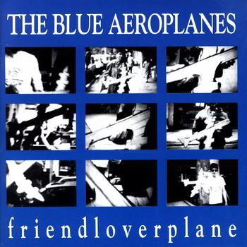 The Blue Aeroplanes - Friendloverplane