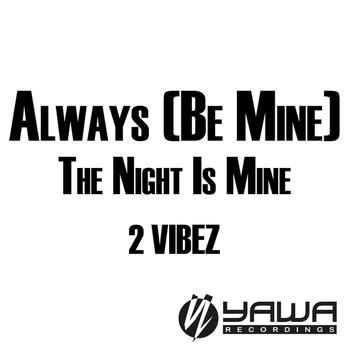 2 Vibez - Always (Be Mine) / The Night Is Mine