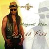 Magnet Man - Wanna Flex