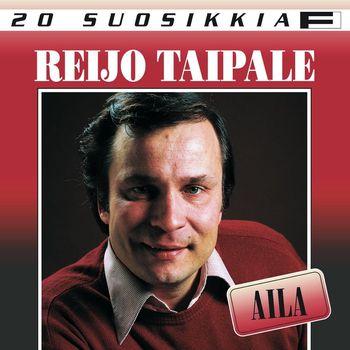 Reijo Taipale - 20 Suosikkia / Aila