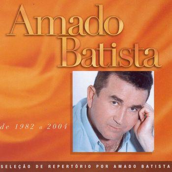 Amado Batista - Seleção de Sucessos: 1982 - 2000