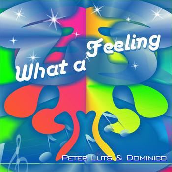 Peter Luts & Dominico - What A Feeling