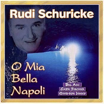 Rudi Schuricke - O Mia Bella Napoli