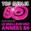Génération 80 - Top Medley Du Meilleur Des Années 80 (Single)
