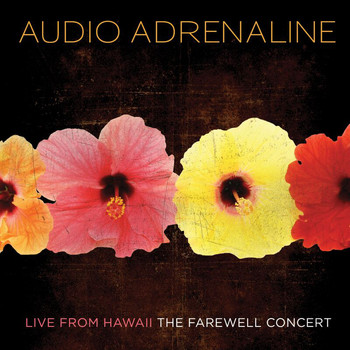 Audio Adrenaline - Live From Hawaii...The Farewell Concert