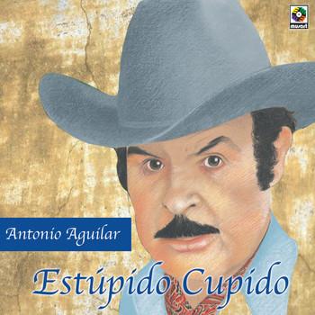 Antonio Aguilar - Estupido Cupido