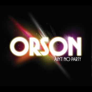 Orson - Ain't No Party