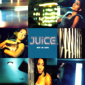 Juice - Not In Love
