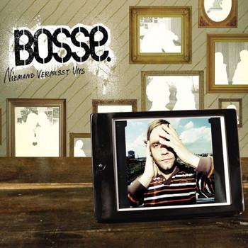 Bosse - Niemand Vermisst Uns