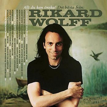 Rikard Wolff - Allt du kan önska! Det bästa från: Rikard Wolff