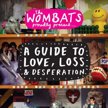 The Wombats - Proudly Present....A Guide To Love, Loss & Desperation