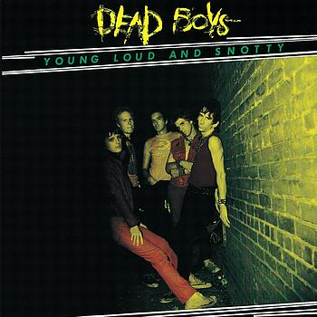 Dead Boys - Young, Loud And Snotty