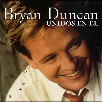 Bryan Duncan - Unidos En El