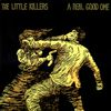 The Little Killers - A Real Good One