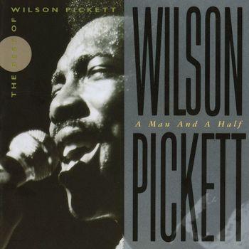 Wilson Pickett - Wilson Pickett: A Man And A Half
