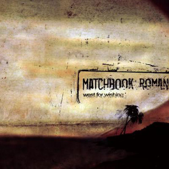 Matchbook Romance - West For Wishing