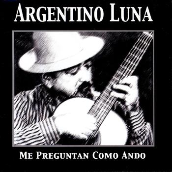 Argentino Luna - Me Preguntan Como Ando