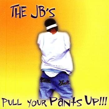 The JB's - Pull Your Pants Up!!!