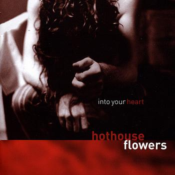 Hothouse Flowers - Into Your Heart