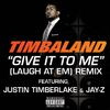 Timbaland / Jay-Z / Justin Timberlake - Give It To Me (Laugh At Em) Remix (Explicit Version)