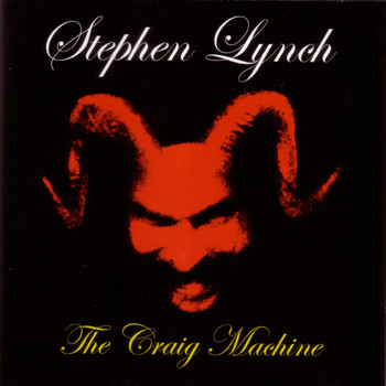 Stephen Lynch - The Craig Machine
