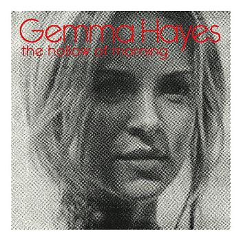 Gemma Hayes - The Hollow of Morning