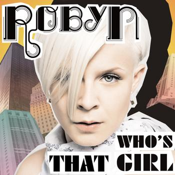 Robyn - Who's That Girl?