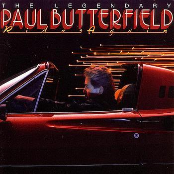 Paul Butterfield - Legendary Paul Butterfield Rides Again