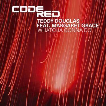 Teddy Douglas - Whatcha Gonna Do
