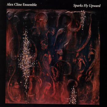 Alex Cline Ensemble - Sparks Fly Upward