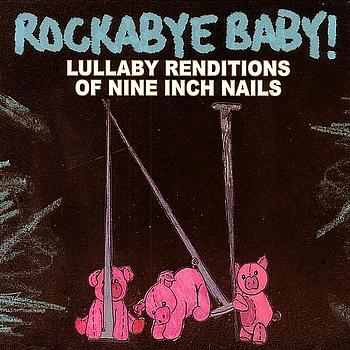 Rockabye Baby! - Lullaby Renditions of Nine Inch Nails