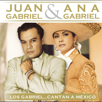 Juan Gabriel & Ana Gabriel - Los Gabriel...Cantan A México