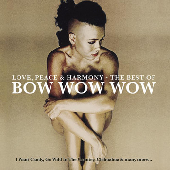Bow Wow Wow - Love, Peace & Harmony The Best Of Bow Wow Wow