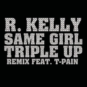 R. Kelly featuring T-Pain - Same Girl Triple Up Remix
